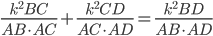 \displaystyle { \frac{k^2BC}{AB\cdot AC}+ \frac{k^2CD}{AC\cdot AD} =\frac{k^2BD}{AB\cdot AD} }