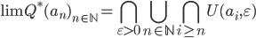 \displaystyle {\lim}_\mathbb{Q}^*(a_n)_{n \in \mathbb{N}}   = \bigcap_{\varepsilon \gt 0} \bigcup_{n \in \mathbb{N}} \bigcap_{i \ge n} U(a_i, \varepsilon)