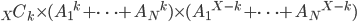 \displaystyle {}_{X}C_{k}\times({A_{1}}^{k} + \cdots + {A_{N}}^{k})\times({A_{1}}^{X-k} + \cdots + {A_{N}}^{X-k})