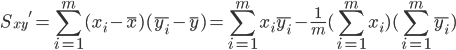 \displaystyle {S_{xy}}' = \sum_{i=1}^m (x_i - \bar x)(\overline{y_i} - \bar y) = \sum_{i=1}^m x_i \overline{y_i} - \frac{1}{m}(\sum_{i=1}^m x_i)(\sum_{i=1}^m \overline{y_i})
