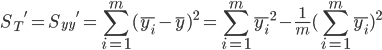 \displaystyle {S_T}' = {S_{yy}}' = \sum_{i=1}^m (\overline{y_i} - \bar y)^2 = \sum_{i=1}^m \overline{y_i}^2 - \frac{1}{m}(\sum_{i=1}^m \overline{y_i})^2