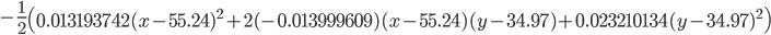 \displaystyle - \frac{1}{2} \left(  0.013193742(x - 55.24)^2 + 2(-0.013999609)(x-55.24)(y-34.97) + 0.023210134(y-34.97)^2 \right)