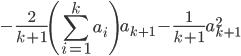 \displaystyle - \frac{2}{k+1} \left( \sum_{i=1}^{k} a_i \right) a_{k+1} - \frac{1}{k+1}a_{k+1}^2