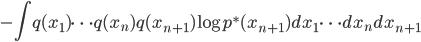 \displaystyle - \int q(x_1) \cdots q(x_n) q(x_{n+1}) \log p^\ast (x_{n+1}) dx_1 \cdots dx_n dx_{n+1}
