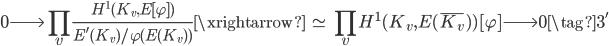 \displaystyle 0  \longrightarrow \prod_v \frac{H^1(K_v, E[\varphi])}{E'(K_v)/\varphi(E(K_v) )} \xrightarrow{\; \simeq \;} \prod_v H^1(K_v, E(\overline{K_v}) )[\varphi] \longrightarrow 0 \tag{3'}
