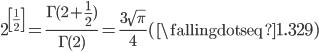 \displaystyle 2^{\left[\frac{1}{2}\right]}=\frac{\Gamma(2+\frac{1}{2})}{\Gamma(2)}=\frac{3\sqrt{\pi}}{4}(\fallingdotseq 1.329)