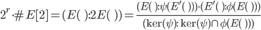 \displaystyle 2^r \cdot \#E[2] = (E(\qq) : 2E(\qq)) = \frac{(E(\qq) : \psi( E'(\qq) ) ) \cdot (E'(\qq) : \phi( E(\qq) ) )}{(\ker(\psi) : \ker(\psi) \cap \phi( E(\qq) ) )}