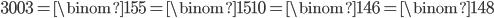 \displaystyle 3003 = \binom{15}{5} = \binom{15}{10} = \binom{14}{6} = \binom{14}{8}