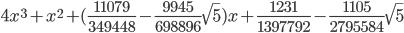 \displaystyle 4x^3 + x^2 + (\frac{11079}{349448} - \frac{9945}{698896}\sqrt{5})x + \frac{1231}{1397792} - \frac{1105}{2795584}\sqrt{5}