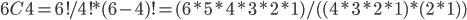 \displaystyle 6C4 = 6! / { 4! * (6-4)! } = (6*5*4*3*2*1) / ( (4*3*2*1) * (2*1) )