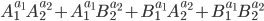\displaystyle A_{1}^{a_{1}}A_{2}^{a_{2}} + A_{1}^{a_{1}}B_{2}^{a_{2}} + B_{1}^{a_{1}}A_{2}^{a_{2}} + B_{1}^{a_{1}}B_{2}^{a_{2}}