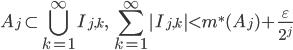 \displaystyle A_j \subset \bigcup_{k=1}^\infty I_{j,k}, \quad \sum_{k=1}^\infty |I_{j,k}| < m^*(A_j) + \frac{\varepsilon}{2^j}