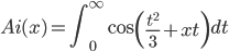 \displaystyle Ai(x)=\int_0^{\infty} \cos \left( \frac{t^{2}}{3}+xt \right) dt