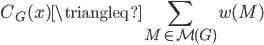 \displaystyle C_{G}(x)\triangleq\sum_{M\in\mathcal{M}(G)}w(M)