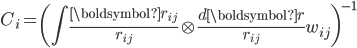\displaystyle C_i = \left( \int \frac{\boldsymbol{r}_{ij}}{r_{ij}} \otimes \frac{d\boldsymbol{r}}{r_{ij}} w_{ij} \right)^{-1}