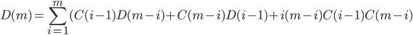 \displaystyle D(m) = \sum_{i=1}^{m} (C(i-1)D(m-i)+C(m-i)D(i-1)+i(m-i)C(i-1)C(m-i)
