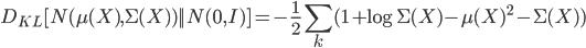 \displaystyle D_{KL} [N(\mu(X), \Sigma(X)) || N(0, I) ] = - \frac{1}{2} \sum_{k} (1 + \log \Sigma(X) - \mu(X)^2 - \Sigma(X))
