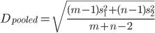 \displaystyle D_{pooled} = \sqrt{\frac{(m-1)s_1^2+(n-1)s_2^2}{m+n-2}}
