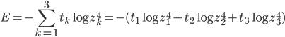 \displaystyle E =  -\sum_{k=1}^3 t_k \log z_k^4 = -(t_1 \log z_1^4 + t_2 \log z_2^4 + t_3 \log z_3^4 )