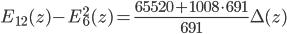 \displaystyle E_{12}(z) - E_6^2(z)  = \frac{65520 + 1008\cdot 691}{691} \Delta(z)