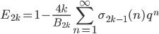 \displaystyle E_{2k} = 1 - \frac{4k}{B_{2k}} \sum_{n=1}^{\infty} \sigma_{2k-1}(n)\, q^n