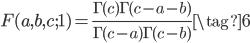 \displaystyle F(a, b, c; 1) = \frac{\Gamma(c)\Gamma(c-a-b)}{\Gamma(c-a)\Gamma(c-b)} \tag{6}