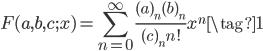 \displaystyle F(a, b, c; x) = \sum_{n=0}^\infty \frac{(a)_n (b)_n }{(c)_n n!} x^n \tag{1}