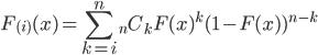 \displaystyle F_{(i)}(x) =  \sum_{k=i}^{n}{}_n C_k F(x)^k(1-F(x))^{n-k}