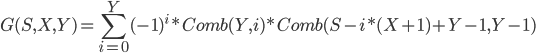 \displaystyle G(S,X,Y) = \sum_{i=0}^Y (-1)^i*Comb(Y,i)*Comb(S-i*(X+1)+Y-1,Y-1)