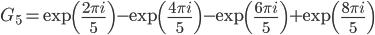\displaystyle G_5 = \exp\left(\frac{2\pi i}{5}\right) - \exp\left(\frac{4\pi i}{5}\right) - \exp\left(\frac{6\pi i}{5}\right) + \exp\left(\frac{8\pi i}{5}\right)