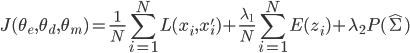 \displaystyle J(\theta_e, \theta_d, \theta_m) = \frac{1}{N} \sum_{i=1}^N L(x_i, x_i') + \frac{\lambda_1}{N} \sum_{i=1}^N E(z_i) + \lambda_2 P(\hat{\Sigma})