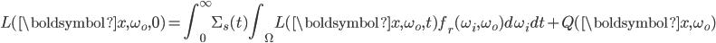 \displaystyle L(\boldsymbol{x},\omega_o,0) = \int_0^{\infty} \Sigma_s(t) \int_\Omega L(\boldsymbol{x},\omega_o,t) f_r(\omega_i,\omega_o) d\omega_i dt + Q(\boldsymbol{x},\omega_o)