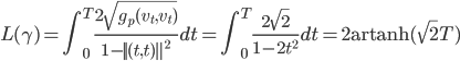 \displaystyle L(\gamma) = \int_0^T \frac{2 \sqrt{ g_p (v_t, v_t) } }{1 -   (t,t)  ^2} dt = \int_0^T \frac{2 \sqrt{2}}{1 - 2t^2} dt = 2 \, {\rm artanh} (\sqrt{2}T)