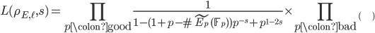 \displaystyle L(\rho_{E, \ell}, s) = \prod_{p\colon \text{good}} \frac{1}{1- (1+p-\# \tilde{E_p}(\mathbb{F}_p) )p^{-s} + p^{1-2s}} \times \prod_{p\colon \text{bad}} \left( \;\;\;\;\;\;\;\; \right)