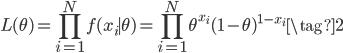 \displaystyle L(\theta)=\prod_{i=1}^N f(x_i\mid\theta)=\prod_{i=1}^N\theta^{x_i}(1-\theta)^{1-x_i}\tag{2}
