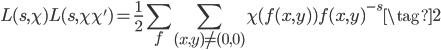 \displaystyle L(s, \chi)L(s, \chi\chi') = \frac{1}{2}\sum_f \sum_{(x, y) \neq (0, 0)} \chi(f(x, y)) f(x, y)^{-s} \tag{2}