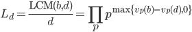 \displaystyle L_d = \frac{\operatorname{LCM}(b, d)}{d} = \prod_{p} p^{\max\{v_p(b) - v_p(d), 0\} }