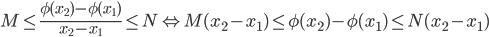 \displaystyle M \leq \frac{\phi (x_2) - \phi (x_1)}{x_2 - x_1} \leq N  \Leftrightarrow M (x_2 - x_1) \leq \phi (x_2) - \phi (x_1) \leq N (x_2 - x_1)