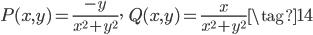 \displaystyle P(x, y) = \frac{-y}{x^2 + y^2}, \;\; Q(x, y) = \frac{x}{x^2 + y^2} \tag{14}