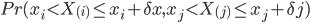 \displaystyle Pr( x_i < X_{(i)} \leq x_i+\delta x, x_j < X_{(j)} \leq x_j+\delta j)