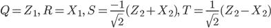 \displaystyle Q = Z_1,\ R = X_1,\ S = \frac{-1}{\sqrt 2}(Z_2 + X_2),\ T = \frac{1}{\sqrt 2}(Z_2-X_2)