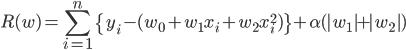 \displaystyle R(w) = \sum^n_{i=1}\{y_i-(w_0+w_1x_i+w_2x_i^2)\}+\alpha(|w_1|+|w_2|)