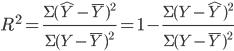 \displaystyle R^{2} = \frac{\Sigma(\hat{Y} - \bar{Y})^{2}}{\Sigma(Y - \bar{Y})^{2}} = 1 - \frac{\Sigma(Y - \hat{Y})^{2}}{\Sigma(Y - \bar{Y})^{2}}