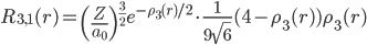 \displaystyle R_{3,1}(r) = \left(\frac{Z}{a_0}\right)^{\frac{3}{2}} e^{-\rho_3(r) / 2} \cdot \frac{1}{9\sqrt{6}} (4 - \rho_3(r) ) \rho_3(r)
