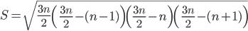 \displaystyle S = \sqrt{\frac{3n}{2}\left(\frac{3n}{2}-(n-1)\right)\left(\frac{3n}{2}-n\right)\left(\frac{3n}{2}-(n+1)\right)}