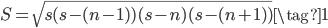 \displaystyle S = \sqrt{s(s-(n-1))(s-n)(s-(n+1))} \tag{1}