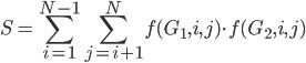 \displaystyle S = \sum_{i=1}^{N-1} \sum_{j=i+1}^N f(G_1, i, j) \cdot f(G_2, i, j)