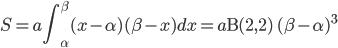 \displaystyle S = a\int_{\alpha}^{\beta}(x - \alpha)(\beta - x)dx = a\operatorname{B}(2, 2)\;(\beta - \alpha)^3