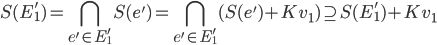 \displaystyle S(E'_1) = \bigcap_{e' \in E'_1} S(e') = \bigcap_{e' \in E'_1} (S(e') + K v_1) \supseteq S(E'_1) + K v_1