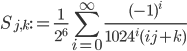 \displaystyle S_{j,k} := \frac{1}{2^{6}} \sum_{i=0}^{\infty} \frac{(-1)^{i}}{1024^{i} (ij + k)}